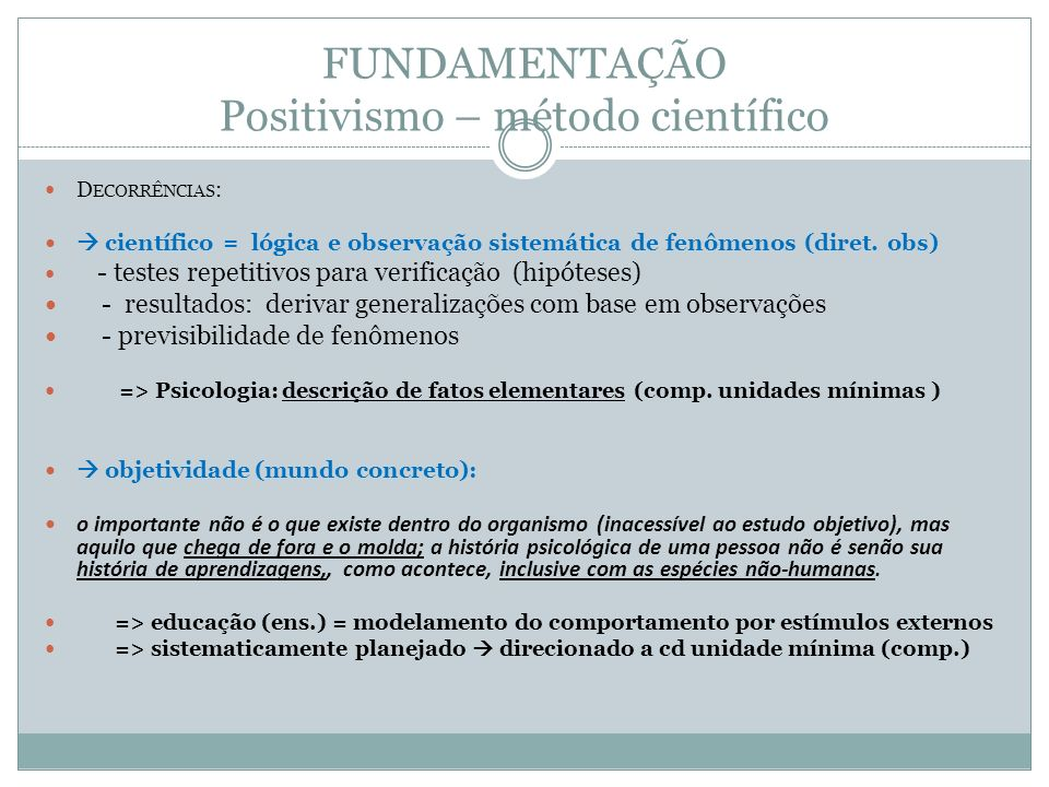 FUNDAMENTAÇÃO Positivismo – método científico