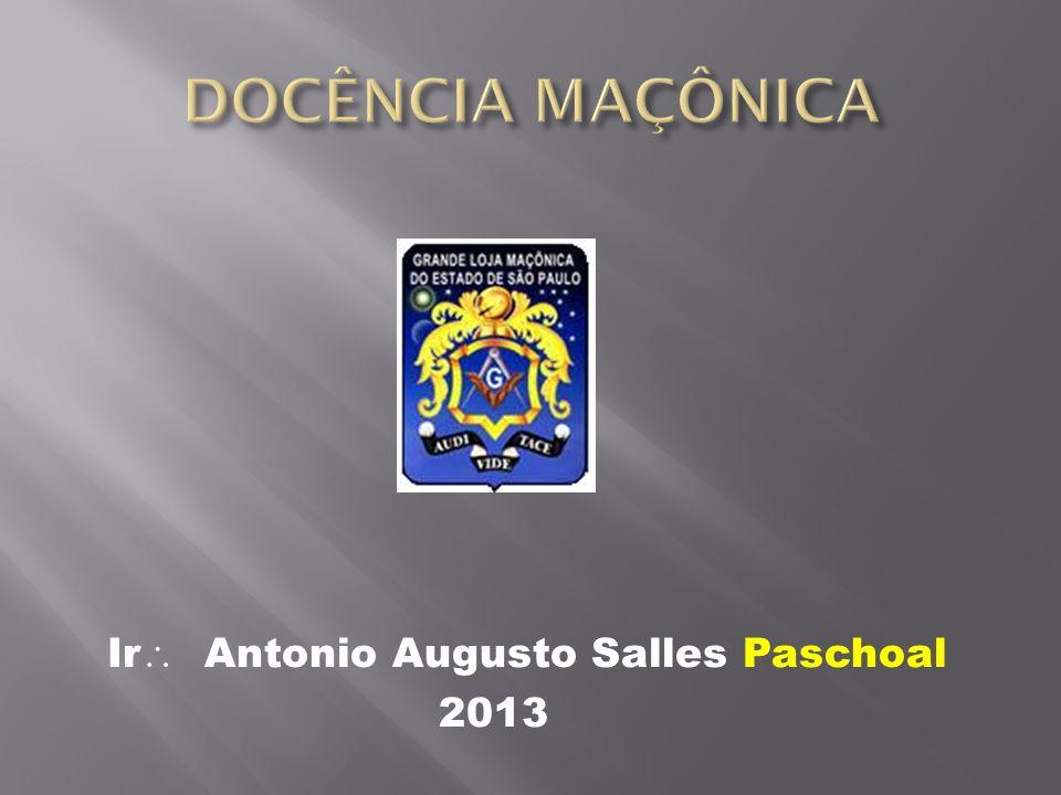 DOCÊNCIA MAÇÔNICA Ir Antonio Augusto Salles Paschoal 2013