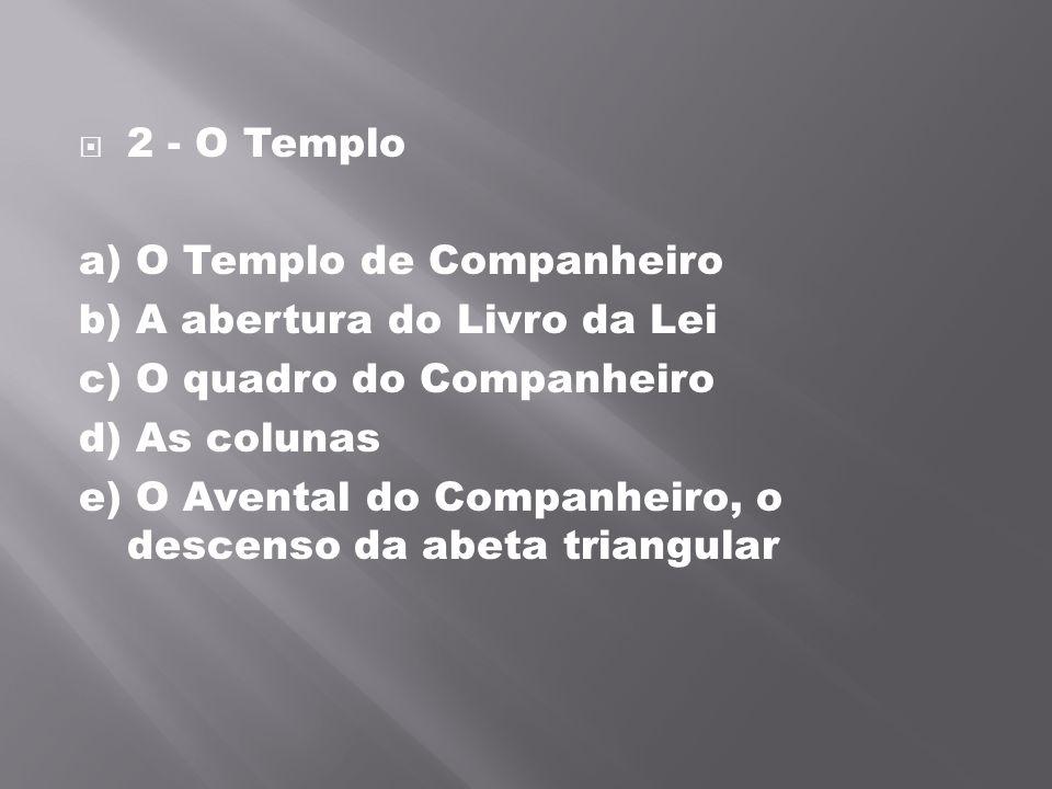 2 - O Templo a) O Templo de Companheiro. b) A abertura do Livro da Lei. c) O quadro do Companheiro.