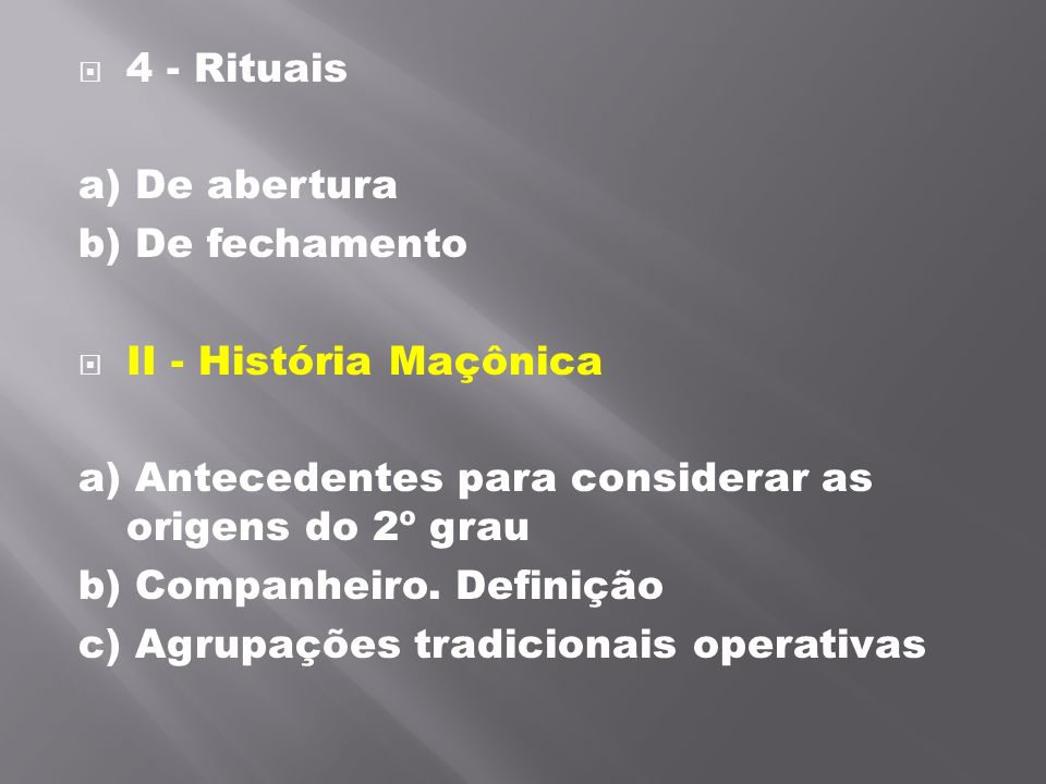 4 - Rituais a) De abertura. b) De fechamento. II - História Maçônica. a) Antecedentes para considerar as origens do 2º grau.