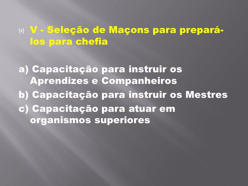 V - Seleção de Maçons para prepará-los para chefia