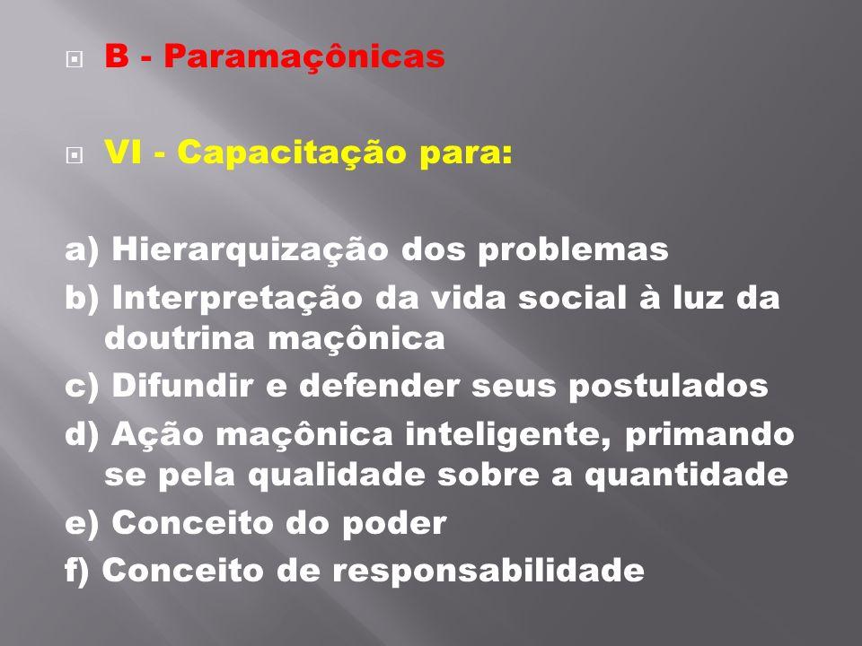 B - Paramaçônicas VI - Capacitação para: a) Hierarquização dos problemas. b) Interpretação da vida social à luz da doutrina maçônica.