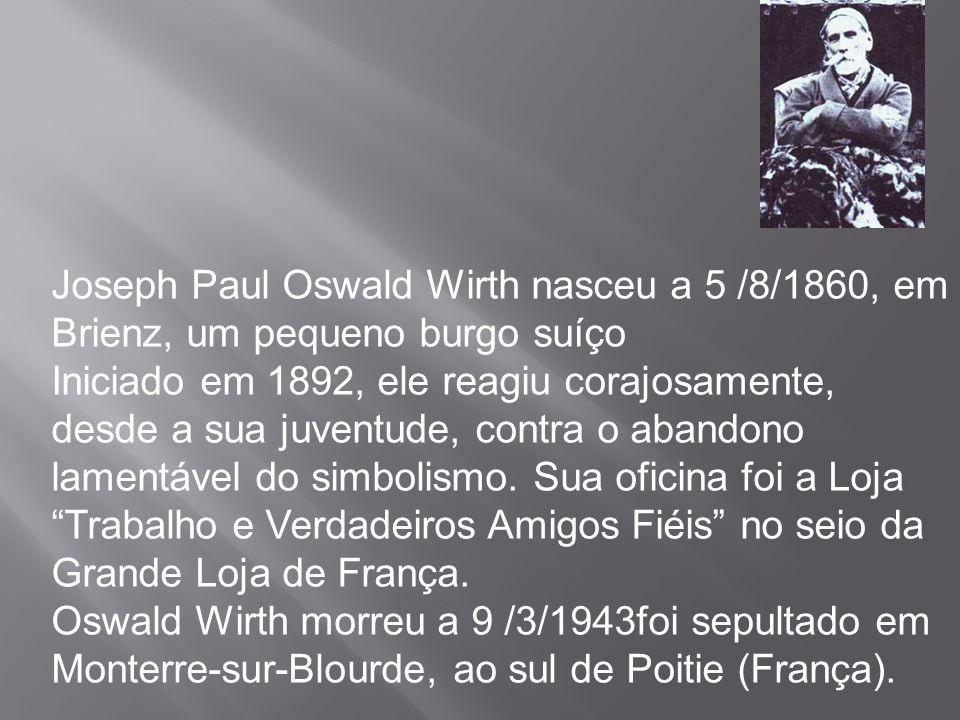 Joseph Paul Oswald Wirth nasceu a 5 /8/1860, em Brienz, um pequeno burgo suíço