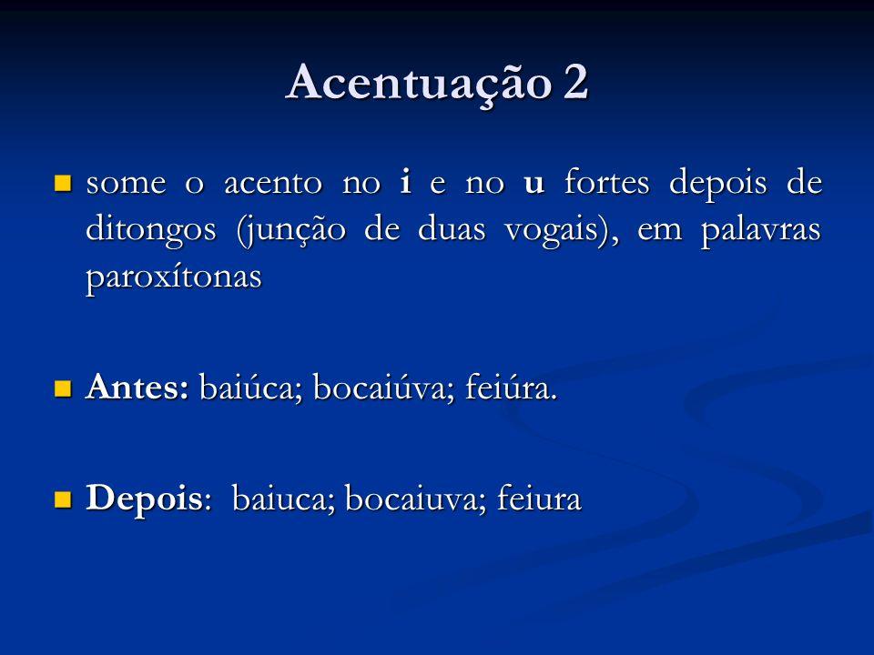 Acentuação 2 some o acento no i e no u fortes depois de ditongos (junção de duas vogais), em palavras paroxítonas.