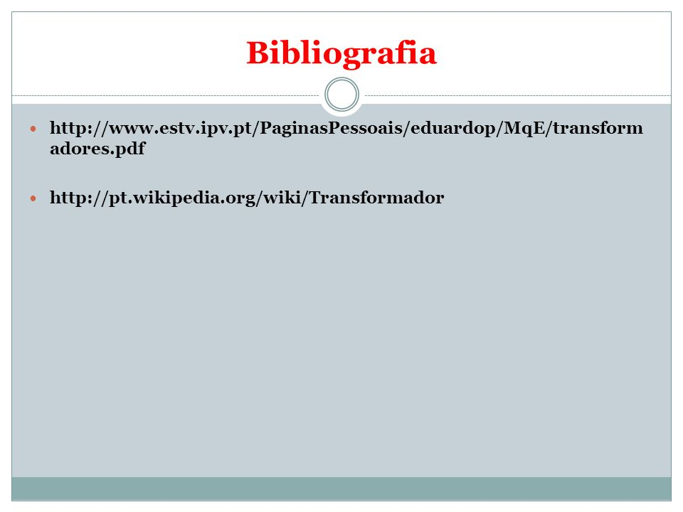 Bibliografia http://www.estv.ipv.pt/PaginasPessoais/eduardop/MqE/transformadores.pdf.