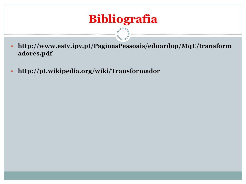 Bibliografiahttp://www.estv.ipv.pt/PaginasPessoais/eduardop/MqE/transformadores.pdf.