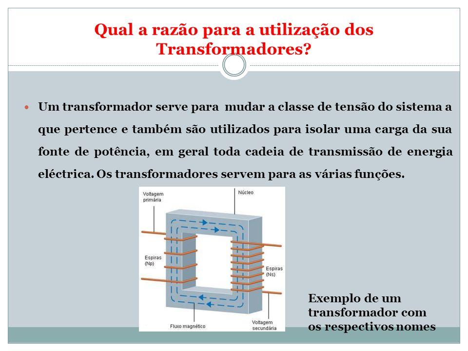 Qual a razão para a utilização dos Transformadores