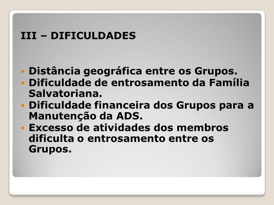 III – DIFICULDADES Distância geográfica entre os Grupos. Dificuldade de entrosamento da Família Salvatoriana.