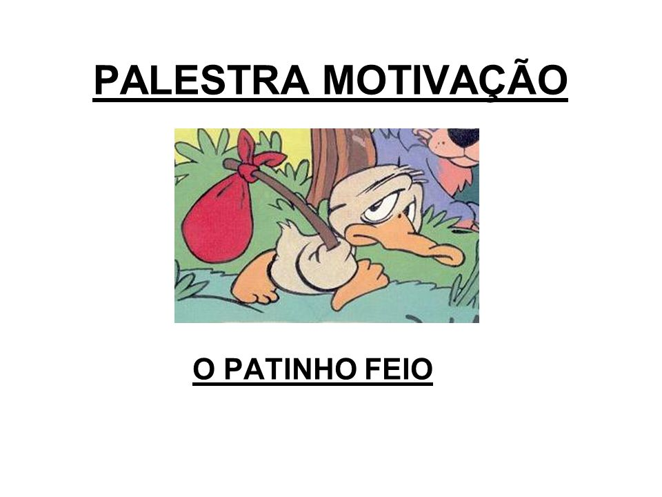 PALESTRA MOTIVAÇÃO O PATINHO FEIO