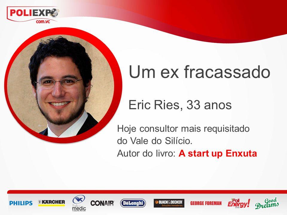 Um ex fracassado Eric Ries, 33 anos Hoje consultor mais requisitado