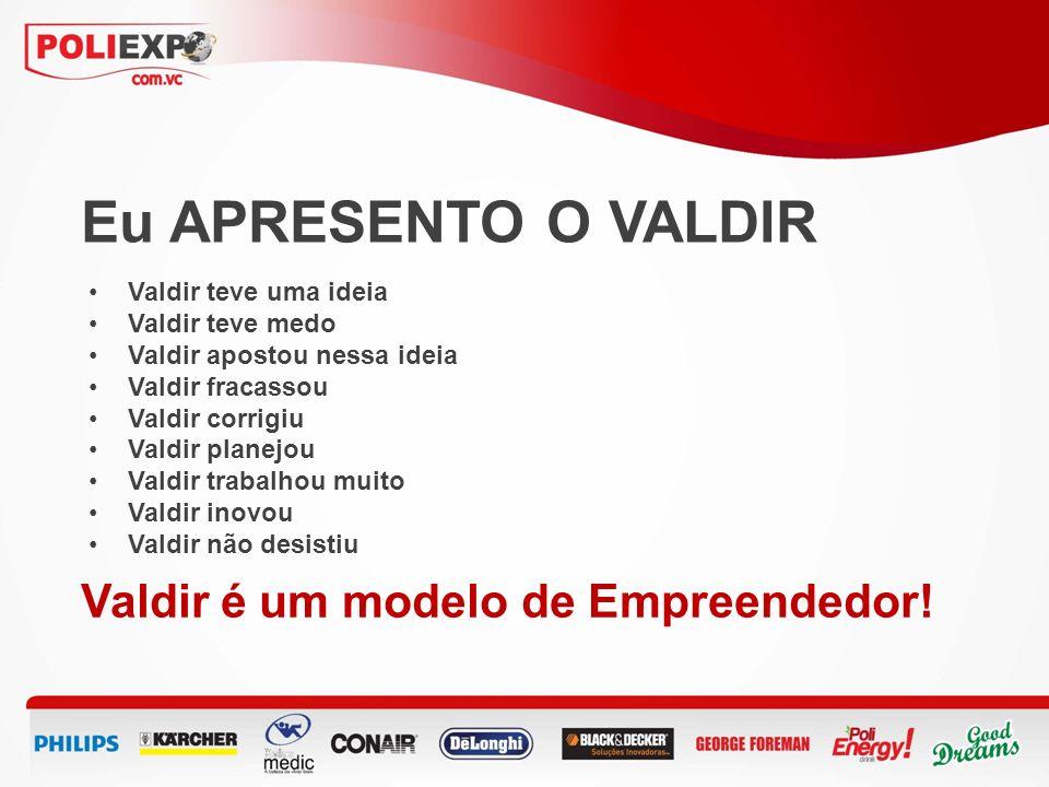 Eu APRESENTO O VALDIR Valdir é um modelo de Empreendedor!