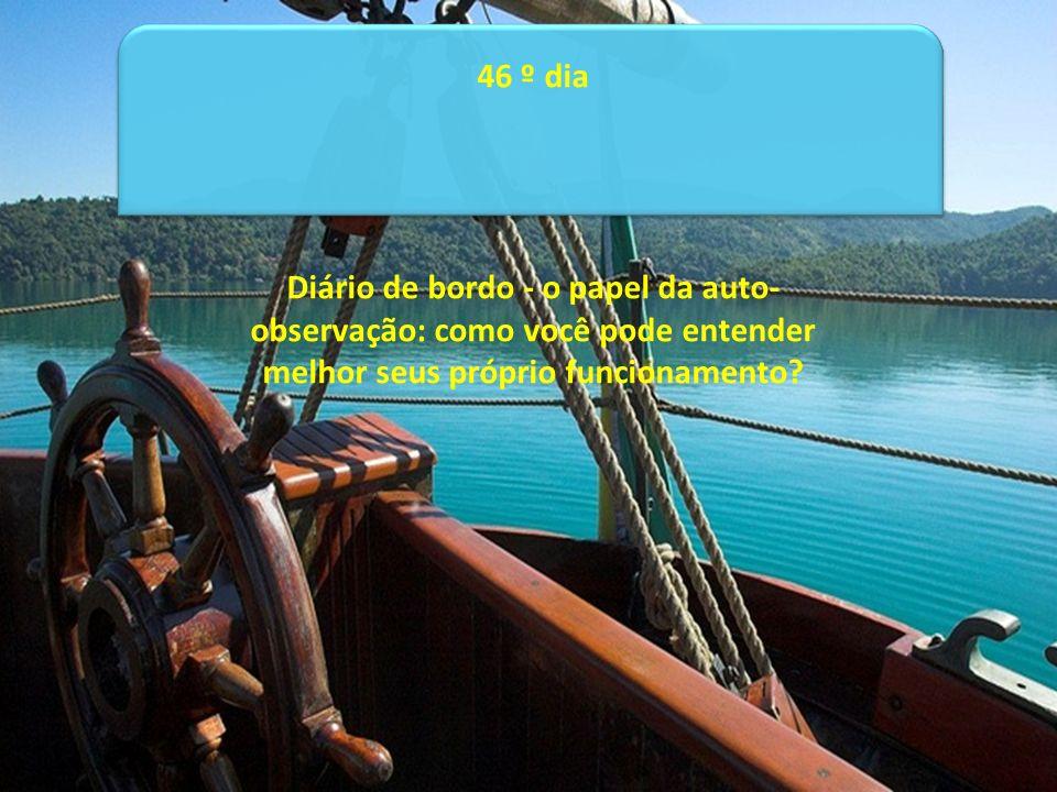 46 º dia Diário de bordo - o papel da auto-observação: como você pode entender melhor seus próprio funcionamento