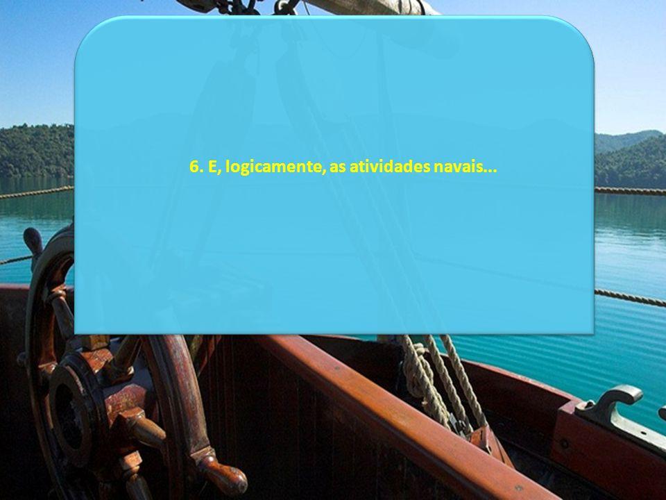 6. E, logicamente, as atividades navais...