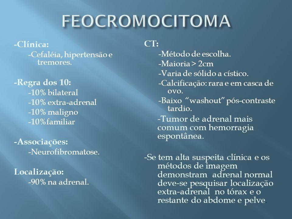 FEOCROMOCITOMA -Clínica: CT: -Regra dos 10: