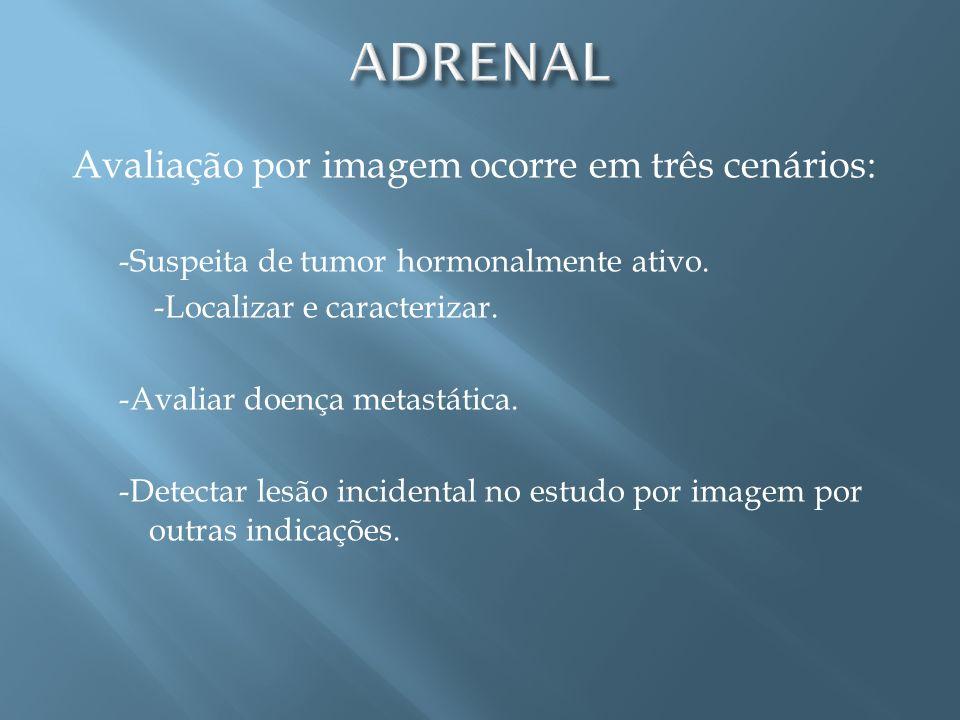ADRENAL Avaliação por imagem ocorre em três cenários: