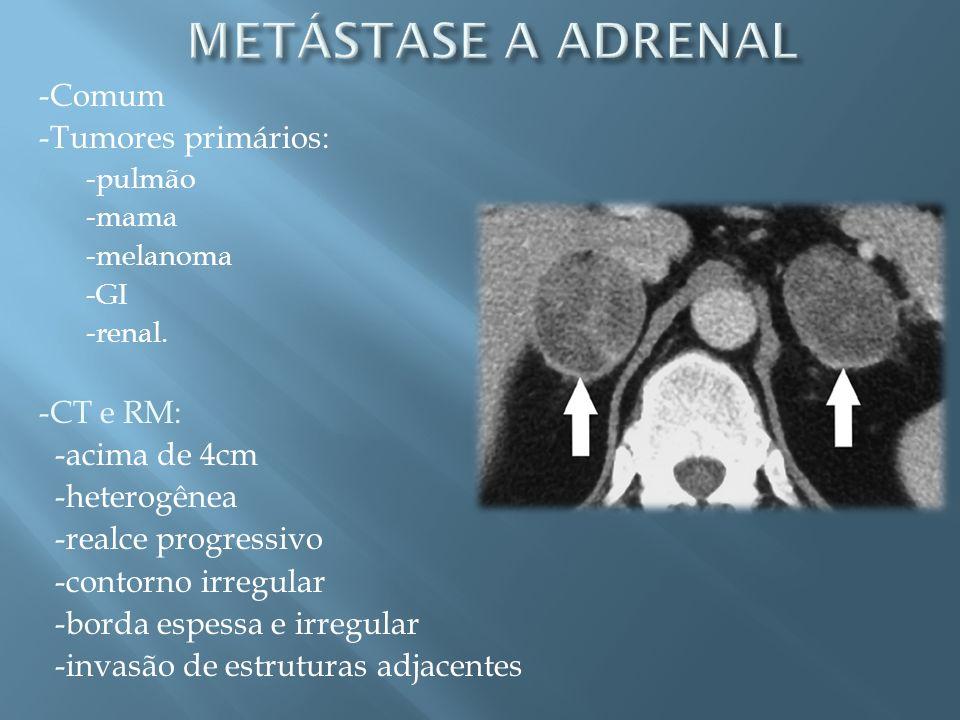METÁSTASE A ADRENAL -Comum -Tumores primários: -CT e RM: -acima de 4cm