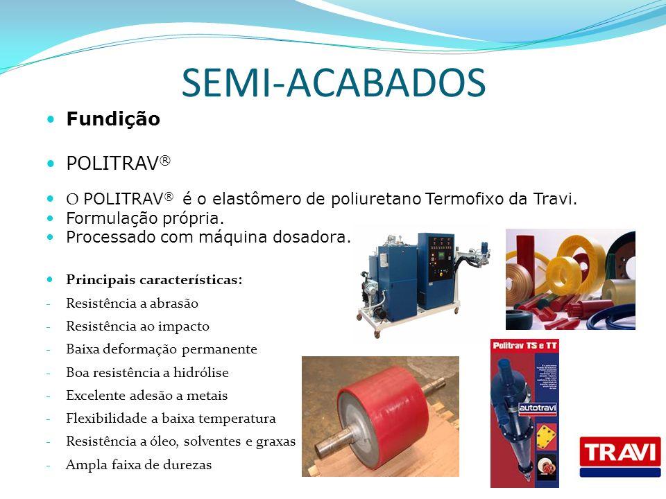 SEMI-ACABADOS Fundição POLITRAV®