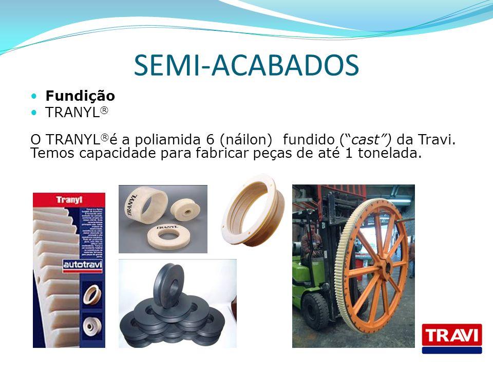 SEMI-ACABADOS Fundição TRANYL®