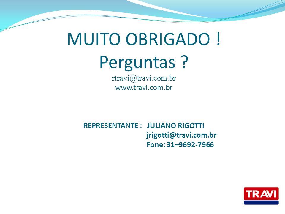 MUITO OBRIGADO. Perguntas. rtravi@travi. com. br www. travi. com