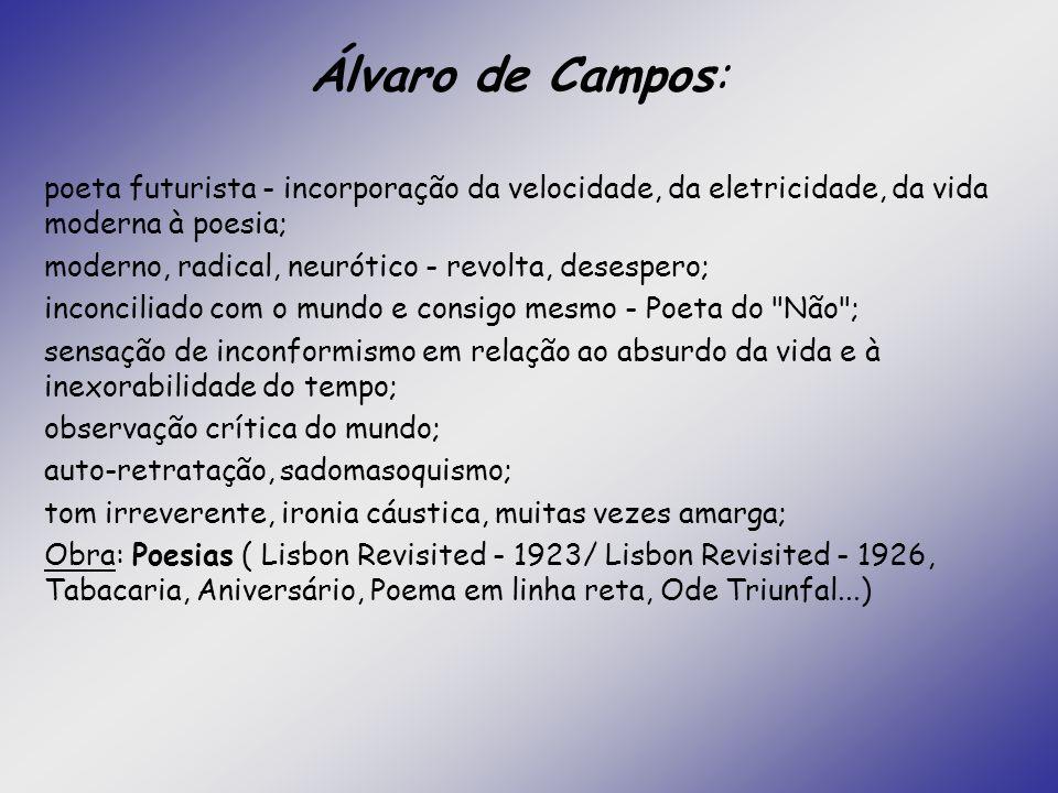 Álvaro de Campos: poeta futurista - incorporação da velocidade, da eletricidade, da vida moderna à poesia;