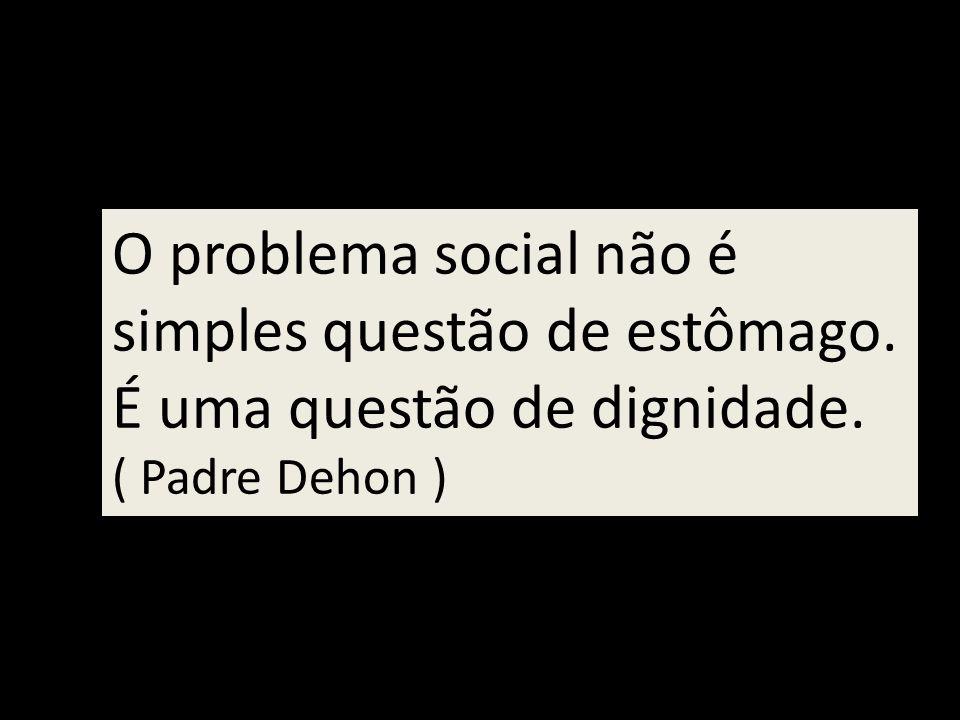 O problema social não é simples questão de estômago.