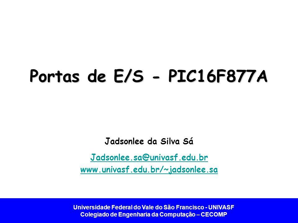 Portas de E/S - PIC16F877A Jadsonlee da Silva Sá