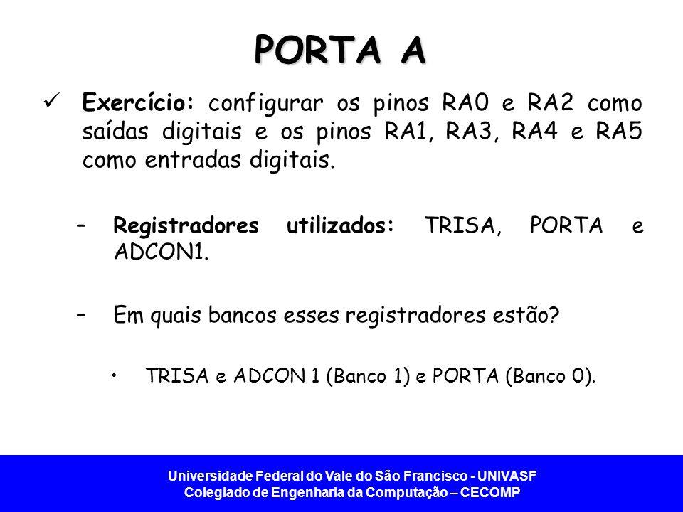 PORTA A Exercício: configurar os pinos RA0 e RA2 como saídas digitais e os pinos RA1, RA3, RA4 e RA5 como entradas digitais.
