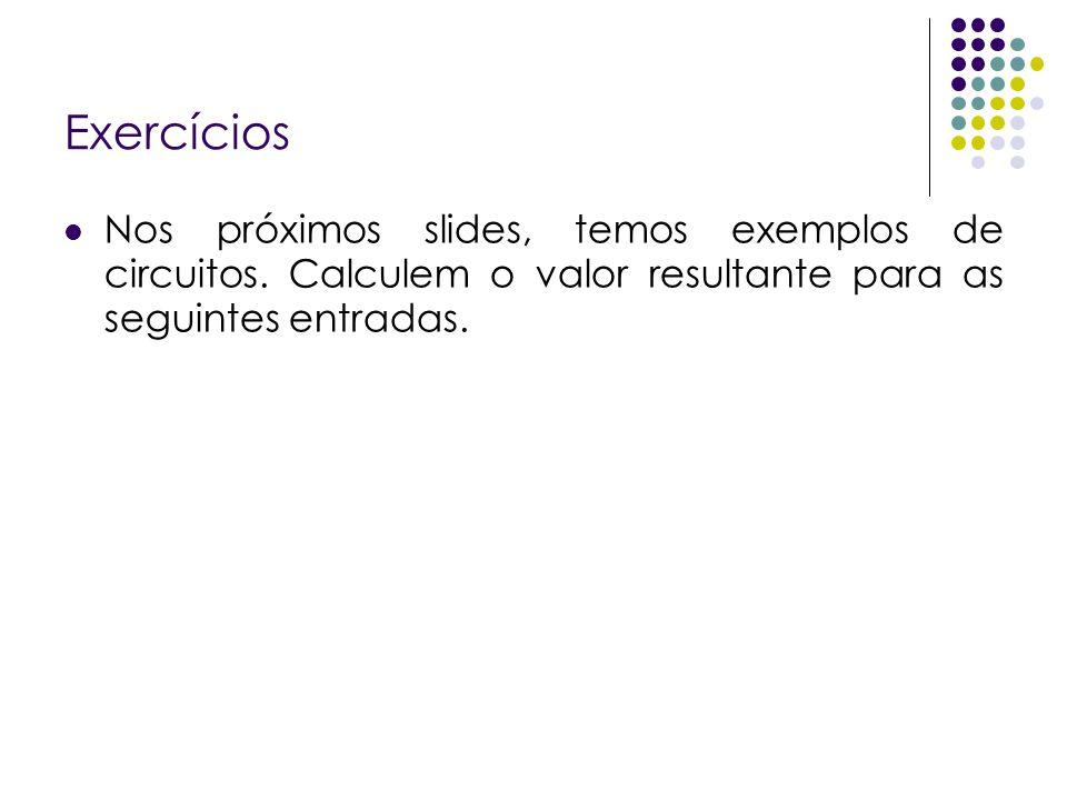 Exercícios Nos próximos slides, temos exemplos de circuitos.