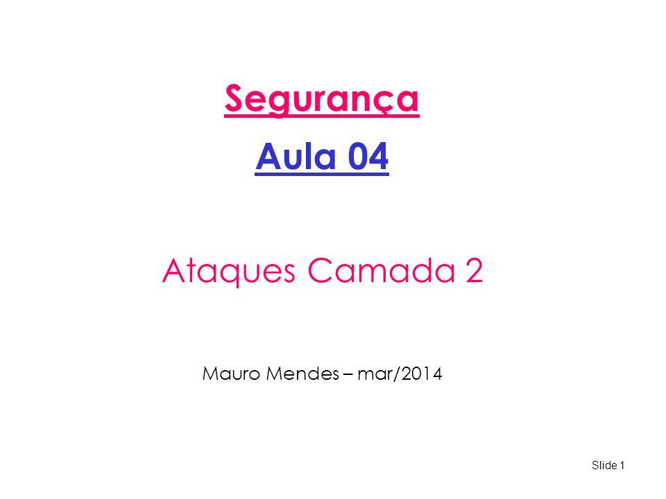 Segurança Aula 04 Ataques Camada 2 Mauro Mendes – mar/2014