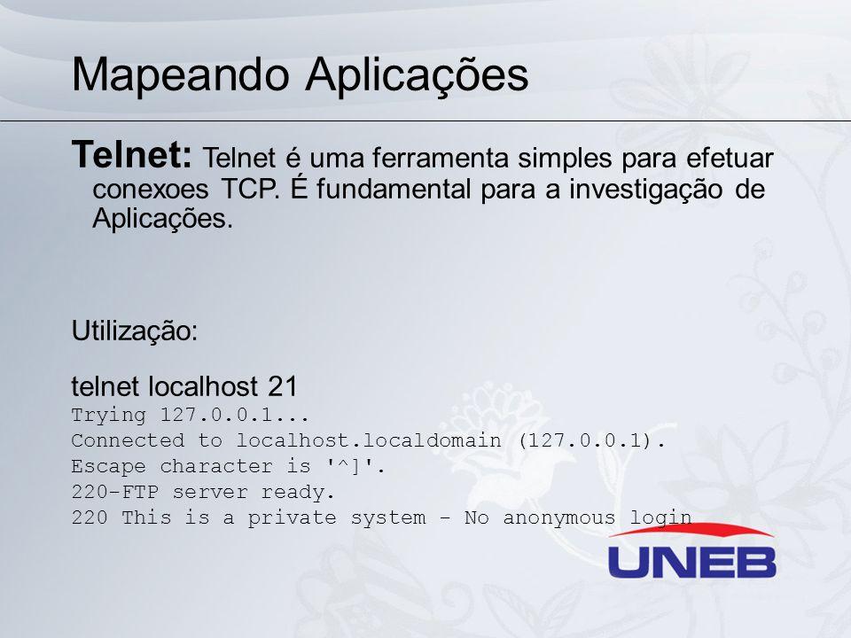 Mapeando Aplicações Telnet: Telnet é uma ferramenta simples para efetuar conexoes TCP. É fundamental para a investigação de Aplicações.