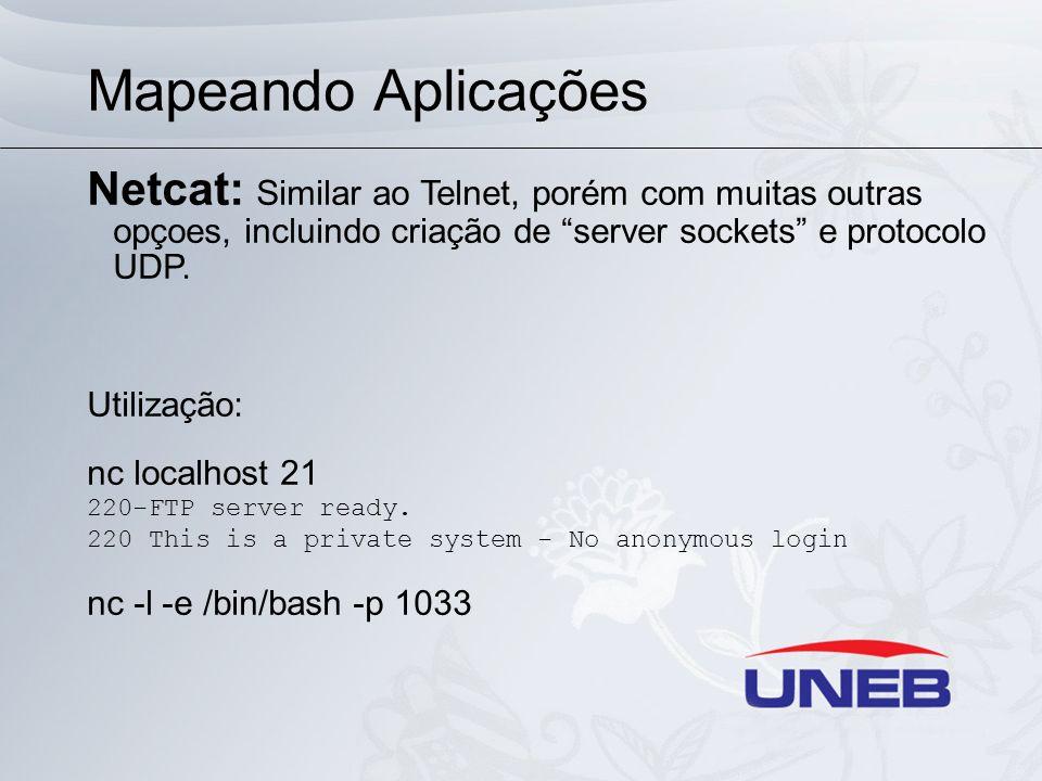 Mapeando Aplicações Netcat: Similar ao Telnet, porém com muitas outras opçoes, incluindo criação de server sockets e protocolo UDP.