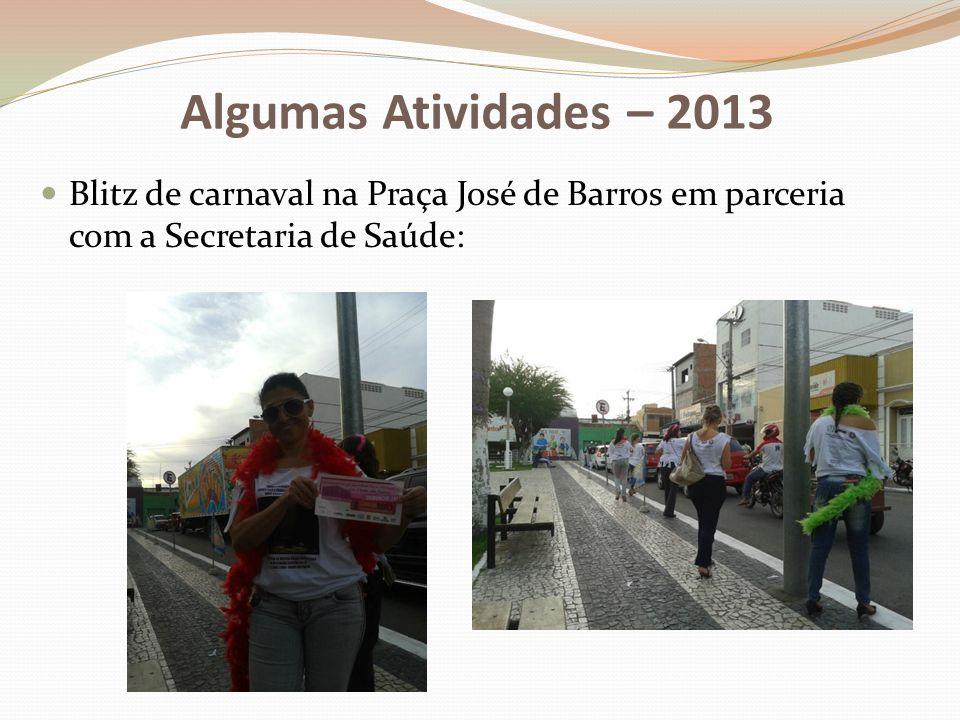 Algumas Atividades – 2013 Blitz de carnaval na Praça José de Barros em parceria com a Secretaria de Saúde: