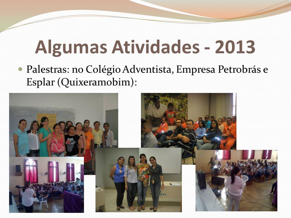 Algumas Atividades - 2013 Palestras: no Colégio Adventista, Empresa Petrobrás e Esplar (Quixeramobim):