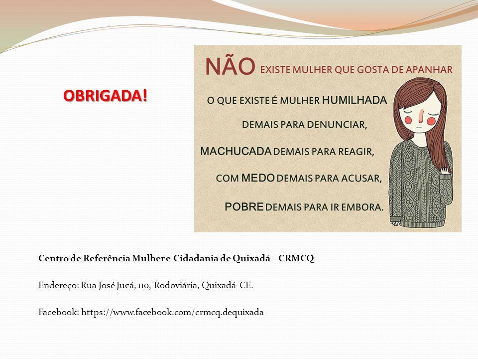 OBRIGADA! Centro de Referência Mulher e Cidadania de Quixadá – CRMCQ