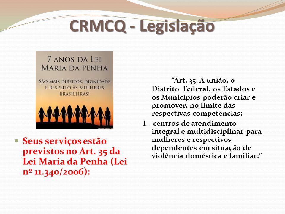 CRMCQ - Legislação Seus serviços estão previstos no Art. 35 da Lei Maria da Penha (Lei nº 11.340/2006):
