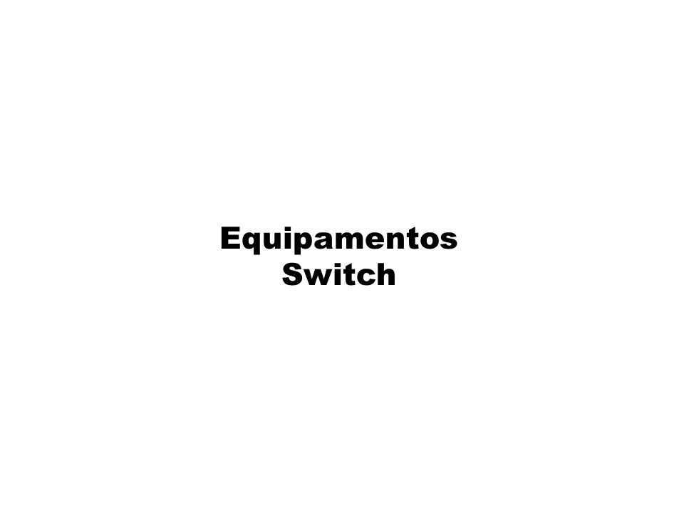 Equipamentos Switch