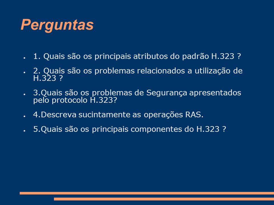 Perguntas 1. Quais são os principais atributos do padrão H.323