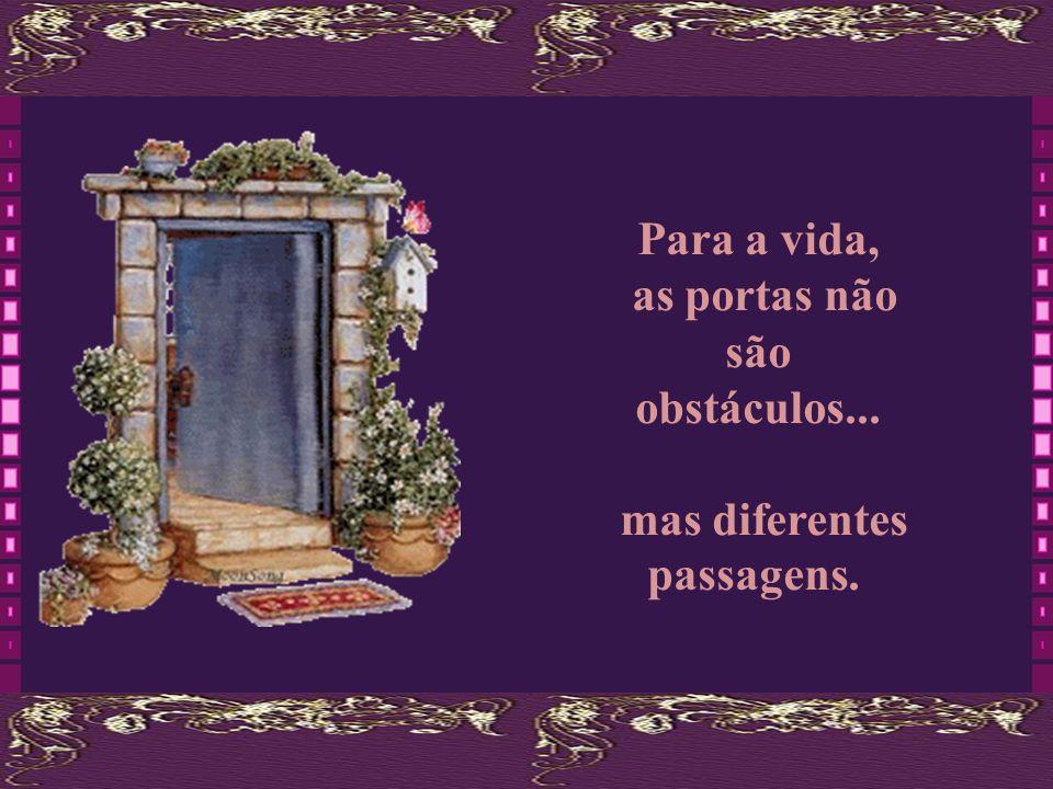 as portas não são obstáculos... mas diferentes passagens.