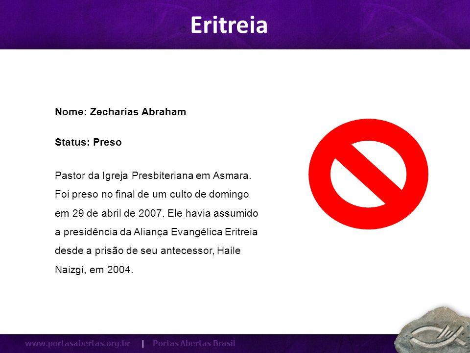 Eritreia Nome: Zecharias Abraham Status: Preso