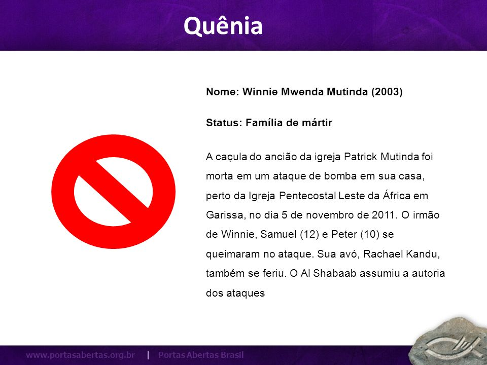 Quênia Nome: Winnie Mwenda Mutinda (2003) Status: Família de mártir