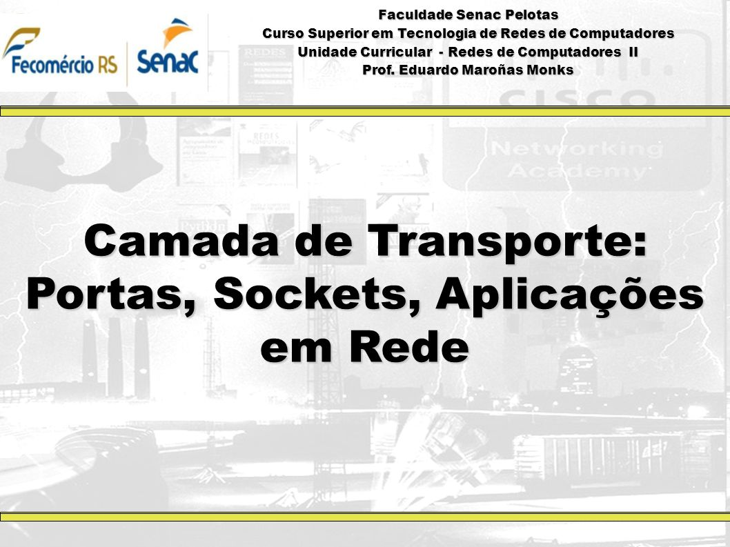 Camada de Transporte: Portas, Sockets, Aplicações em Rede