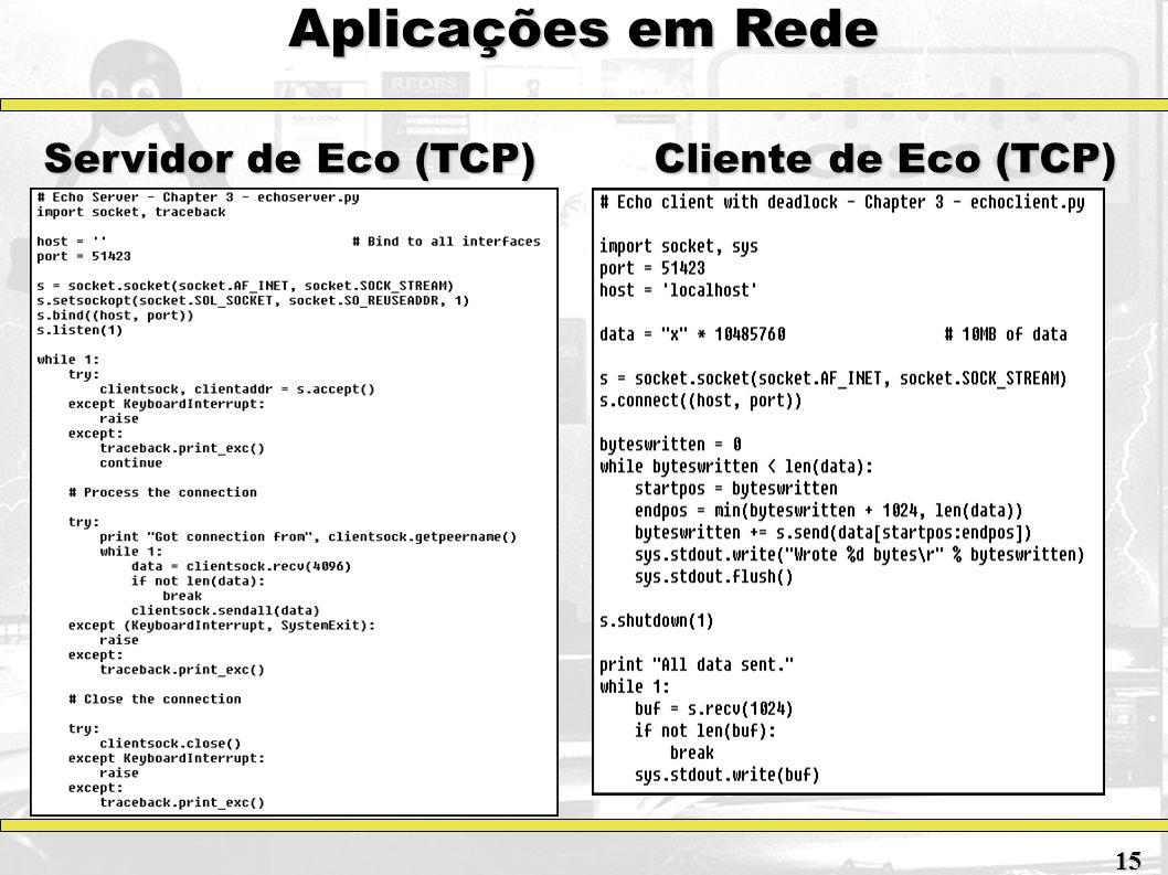 Aplicações em Rede Servidor de Eco (TCP) Cliente de Eco (TCP) 15