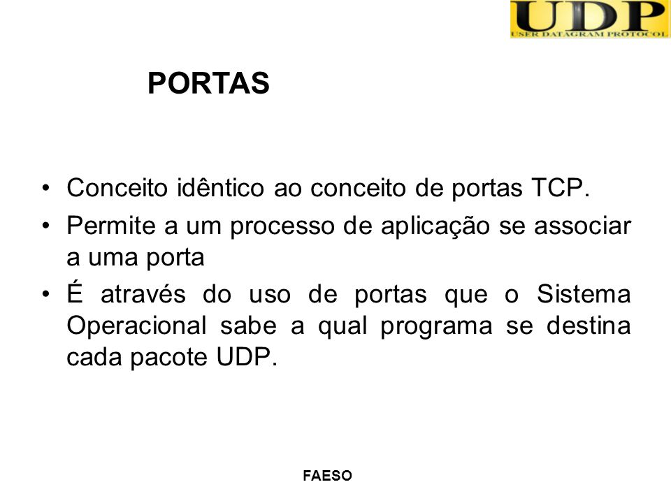 PORTAS Conceito idêntico ao conceito de portas TCP.