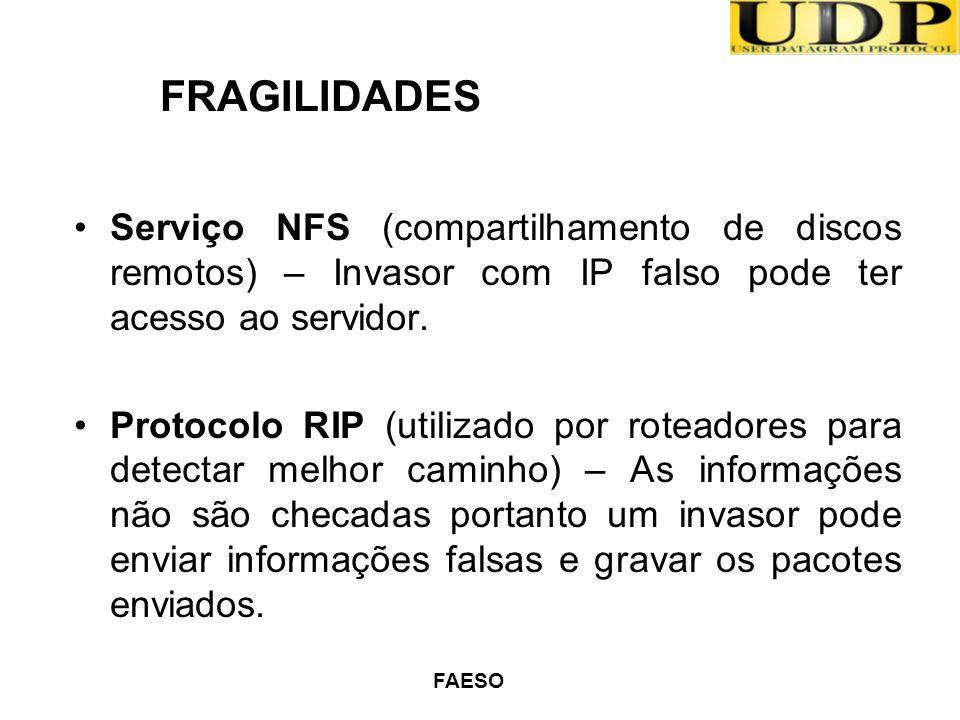 FRAGILIDADES Serviço NFS (compartilhamento de discos remotos) – Invasor com IP falso pode ter acesso ao servidor.