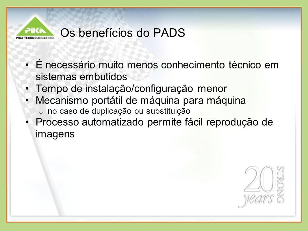 Os benefícios do PADS É necessário muito menos conhecimento técnico em sistemas embutidos Tempo de instalação/configuração menor.