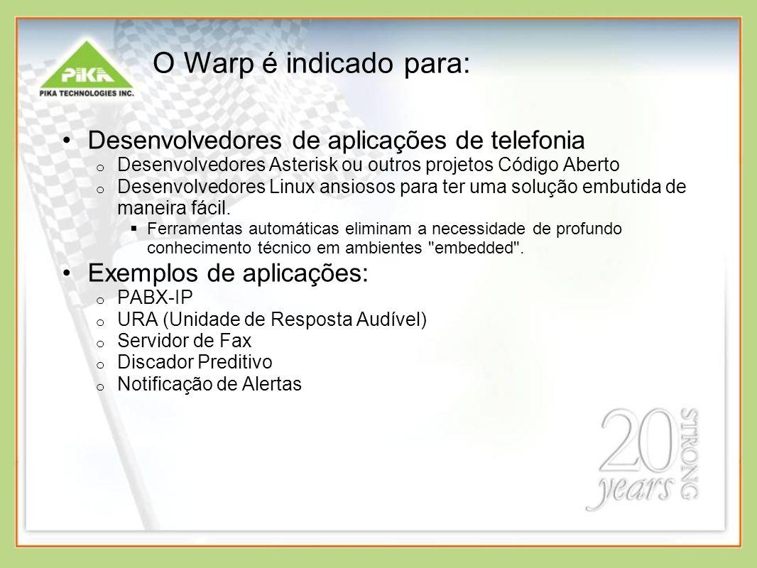 O Warp é indicado para: Desenvolvedores de aplicações de telefonia