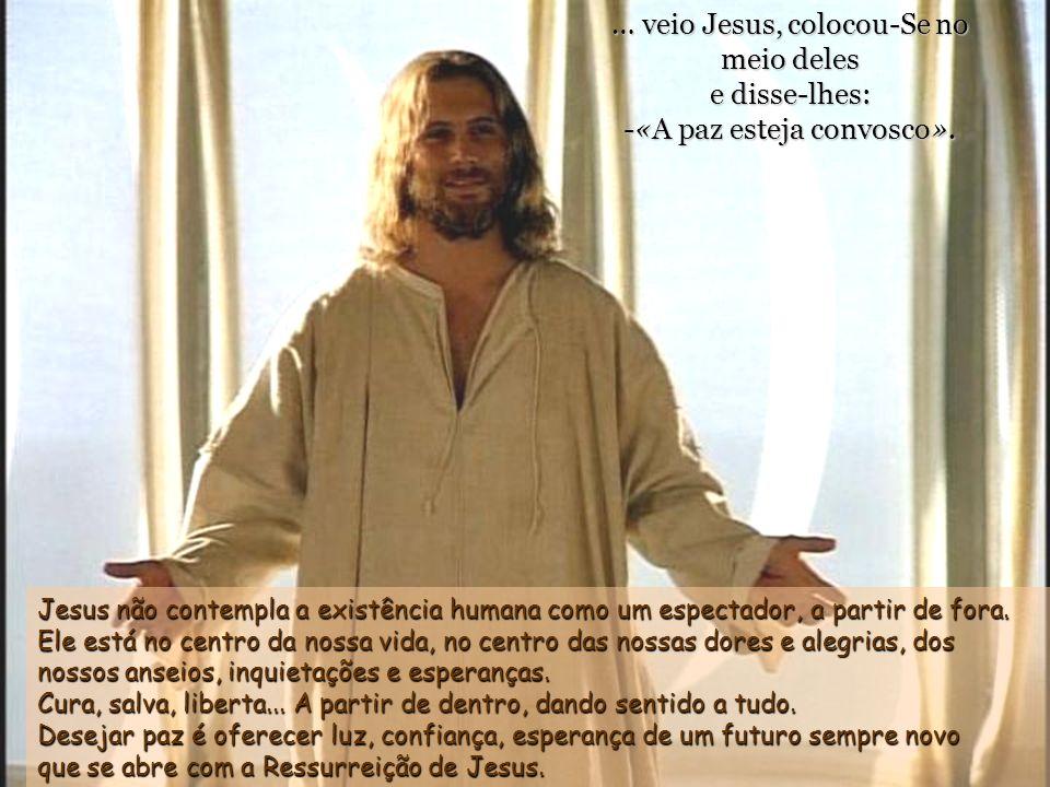 … veio Jesus, colocou-Se no meio deles e disse-lhes: -«A paz esteja convosco».