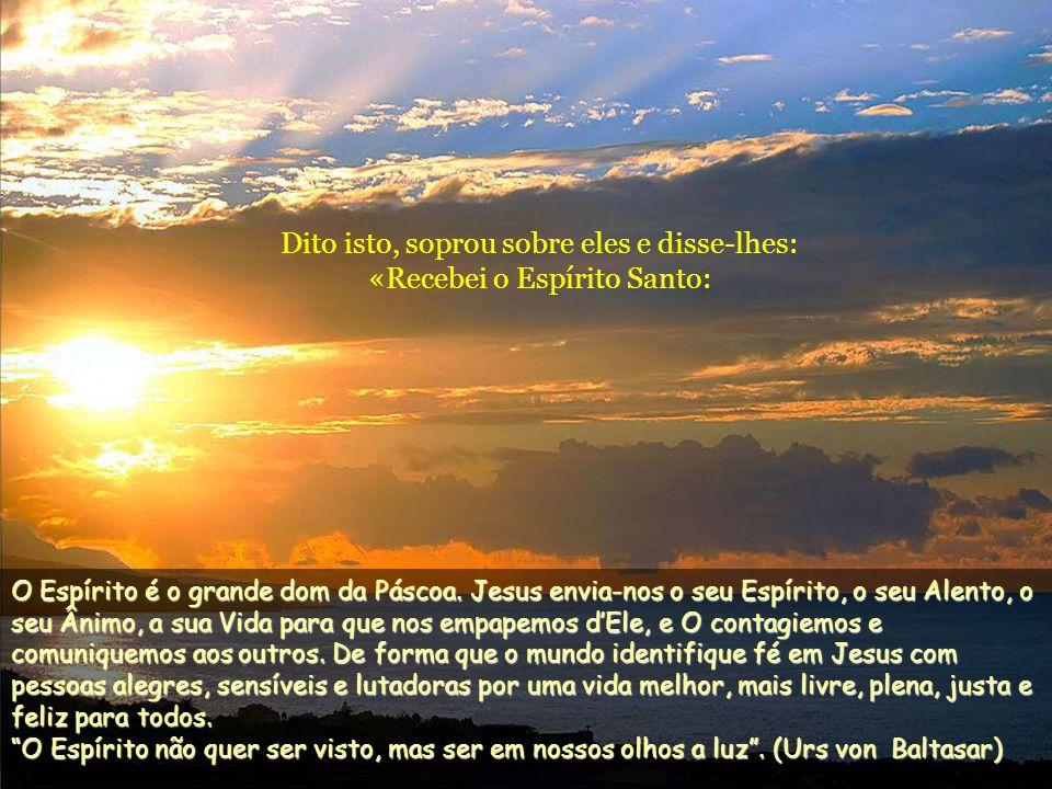 Dito isto, soprou sobre eles e disse-lhes: «Recebei o Espírito Santo: