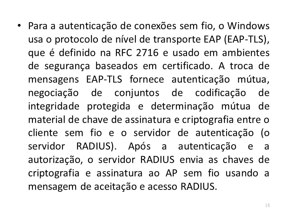 Para a autenticação de conexões sem fio, o Windows usa o protocolo de nível de transporte EAP (EAP-TLS), que é definido na RFC 2716 e usado em ambientes de segurança baseados em certificado.