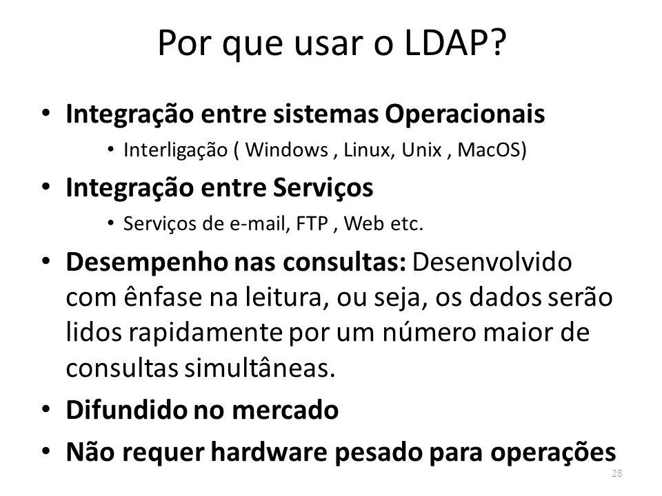 Por que usar o LDAP Integração entre sistemas Operacionais